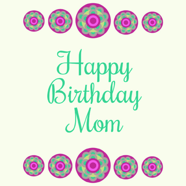 The Collection of Cute and Lovely Birthday Wishes for Mom That You Need 1