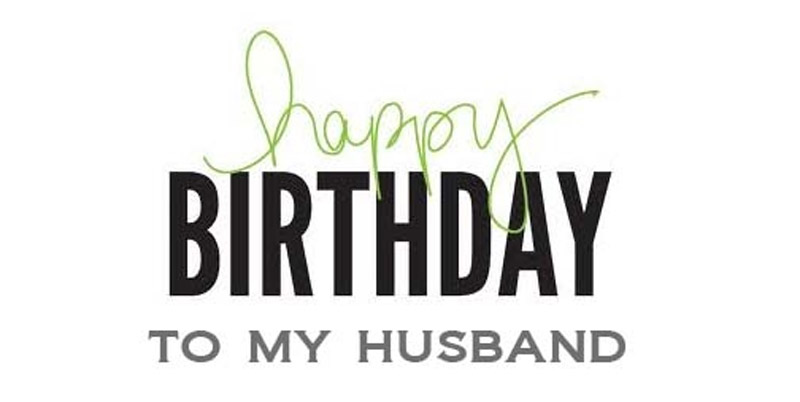 The Collection of Interesting and Beautiful Birthday Wishes for Your Beloved Husband 4